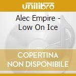 Alec Empire - Low On Ice cd musicale di Alec Empire