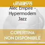 HYPERMODERN JAZZ                          cd musicale di Alec Empire