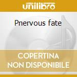 Pnervous fate cd musicale