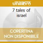 7 tales of israel cd musicale di Israel Dr.