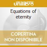 Equations of eternity cd musicale di Equations of eternit