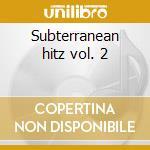Subterranean hitz vol. 2 cd musicale di Artisti Vari