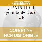 (LP VINILE) If your body could talk lp vinile