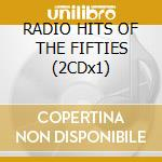 RADIO HITS OF THE FIFTIES (2CDx1) cd musicale di ARTISTI VARI