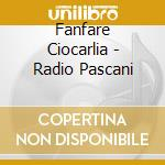 Fanfare Ciocarlia - Radio Pascani cd musicale di Ciocarlia Fanfare