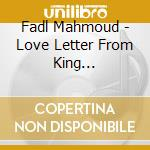 Fadl Mahmoud - Love Letter From King Tut-Ank-Amen cd musicale di Mahmoud Fadl