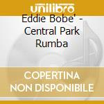 Central park rumba cd musicale di Eddie Bobe'