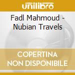 Fadl Mahmoud - Nubian Travels cd musicale di Mahmoud Fadl