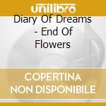 END OF FLOWERS                            cd musicale di DIARY OF DREAMS