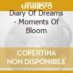 MOMENTS OF BLOOM                          cd musicale di DIARY OF DREAMS