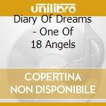 ONE OF 18 ANGELS                          cd musicale di DIARY OF DREAMS