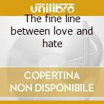 The fine line between love and hate cd musicale