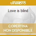 Love is blind cd musicale