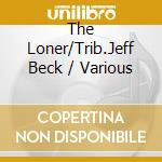 The loner a tribute to jeff beck cd musicale di Artisti Vari