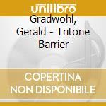 TRITONE BARRIER cd musicale di GRADWOHL GERALD