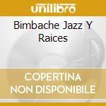 La condicion human... cd musicale di Bimbache jazz y raices