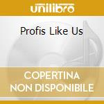 PROFIS LIKE US cd musicale di BAD EXAMPLES