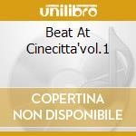 BEAT AT CINECITTA'VOL.1 cd musicale di ARTISTI VARI