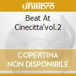 BEAT AT CINECITTA'VOL.2 cd musicale di ARTISTI VARI