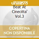BEAT AT CINECITTA' VOL.3 cd musicale di ARTISTI VARI