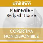 CD - MARINEVILLE - REDPATH HOUSE cd musicale di MARINEVILLE