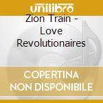 LOVE REVOLUTIONAIRES                      cd musicale di Train Zion