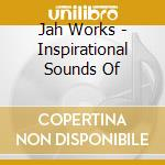 CD - JAH WORKS - INSPIRATIONAL SOUNDS OF cd musicale di Works Jah