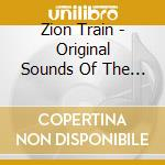 ORIGINAL SOUNDS OF THE ZION               cd musicale di Train Zion