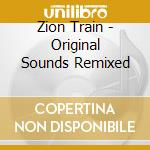 CD - ZION TRAIN - ORIGINAL SOUNDS REMIXED cd musicale di Train Zion