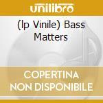 (LP VINILE) BASS MATTERS lp vinile di RADIKAL BUB KOLEKTIV