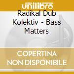 BASS MATTERS cd musicale di RADIKAL DUB KOLEKTIV