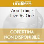 LIVE AS ONE cd musicale di Train Zion