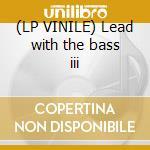 (LP VINILE) Lead with the bass iii lp vinile di Artisti Vari