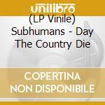 (LP VINILE) Day the country die lp vinile di SUBHUMANS