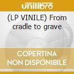 (LP VINILE) From cradle to grave lp vinile di SUBHUMANS