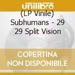 (LP VINILE) 29 29 split vision lp vinile di SUBHUMANS