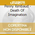 DEATH OF IMAGINATION cd musicale di Rimbaud Penny
