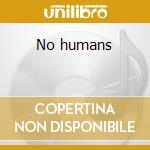 No humans cd musicale