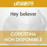 Hey believer cd musicale