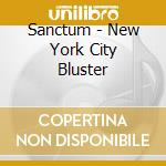NEW YORK CITY BLUSTER                     cd musicale di SANCTUM