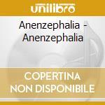 ANENZEPHALIA                              cd musicale di ANENZEPHALIA