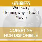 Wintsch / Hemingway - Road Movie cd musicale di Wintsch / hemingway