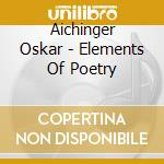 Aichinger Oskar - Elements Of Poetry cd musicale di Oskar Aichinger