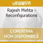 Mehta Rajesh - Reconfigurations cd musicale di Rajesh Mehta