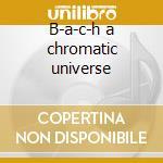 B-a-c-h a chromatic universe cd musicale di Peter Herbert