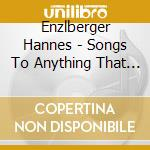 Songs to anything that moves cd musicale di Hannes Enzlberger