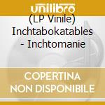 (LP VINILE) Inchtomanie lp vinile di Inchtabokatables