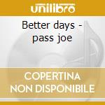 Better days - pass joe cd musicale di Joe Pass