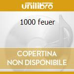 1000 feuer cd musicale