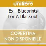 BLUEPRINTS FOR A BLACKOUT                 cd musicale di EX